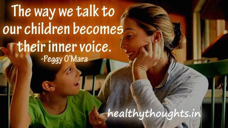 parenting-quotes-The-way-we-talk-to-our-children-becomes-their-inner-voice-Peggy-O-Mara